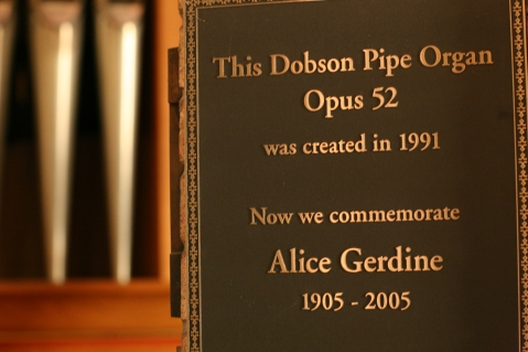 This Dobson Pipe Organ Opus 52 was created in 1991. Now we commemorate Alice Gerdine 1905–2005.